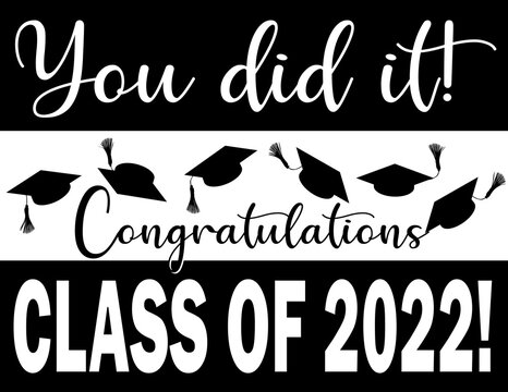 Congratulations Class of 2022 You did it!