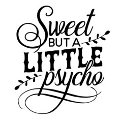 sweet but a little psycho background inspirational positive quotes, motivational, typography, lettering design