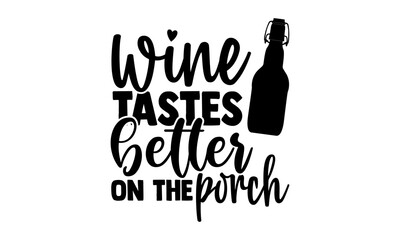 Wine tastes better on the porch - Porch t shirts design, Hand drawn lettering phrase, Calligraphy t shirt design, Isolated on white background, svg Files for Cutting Cricut and Silhouette, EPS 10
