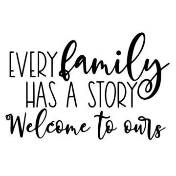 every family has a story welcome to ours background inspirational positive quotes, motivational, typography, lettering design