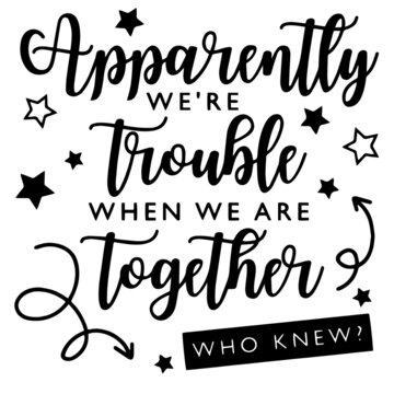 apparently we're trouble when we are together who knew logo inspirational positive quotes, motivational, typography, lettering design