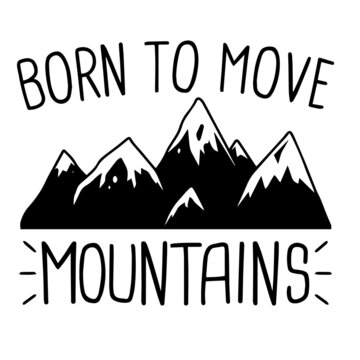 born to move mountains logo inspirational positive quotes, motivational, typography, lettering design