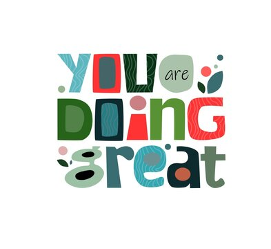 You are doing great colourful affirmation quotes. Artistic typeface for motivation group effort, team work. office corporate world. Individual inspiring phrase also.