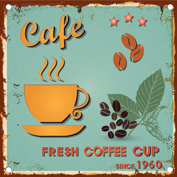 Vintage metal sign - Fresh Coffee cup -  Retro type font poster. Vector EPS10. Grunge effects vector design