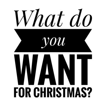 ''What do you want for Christmas?'' Quote Illustration