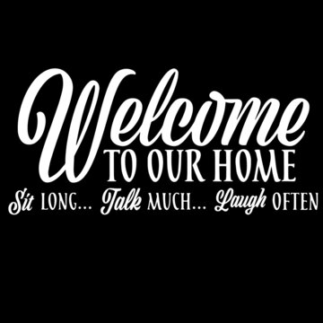 welcome to our home on black background inspirational quotes,lettering design