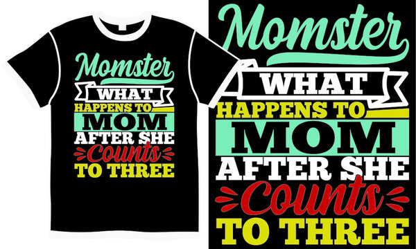 momster what happens to mom after she counts to three, best mom design, celebrate happy mother's day isolated tee, happiness life, mom day quote