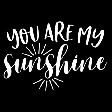you are my sunshine on black background inspirational quotes,lettering design