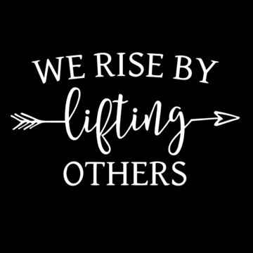 we rise by lifting others on black background inspirational quotes,lettering design