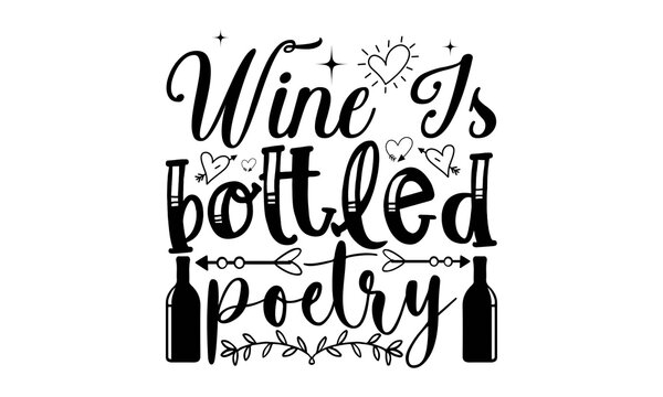 Wine is bottled poetry SVG, wine quotes svg, wine sayings svg, wine glass svg, wine tumbler svg, wine cut files, drinking quote svg, funny wine svg, funny quotes svg, svg designs, svg