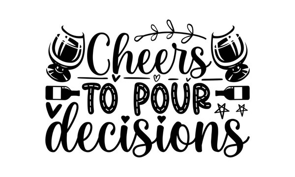 Cheers to pour decisions SVG, Wine Glass For Mom Svg, wine svg bundle, 30 wine svg designs, funny wine vectors, cut file, clipart, printable, vector, commercial use, instant download, alcohol svg