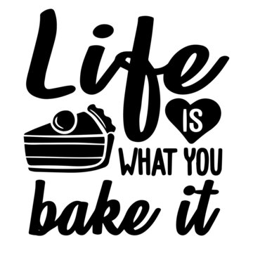 life is what you bake it inspirational quotes, motivational positive quotes, silhouette arts lettering design