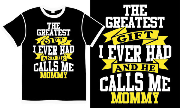 the greatest gift i ever had and he calls me mommy, greatest mom ever, mom gift idea, mommy design element, love you mom,