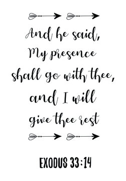 And he said, My presence shall go with thee, and I will give thee rest. Bible verse quote