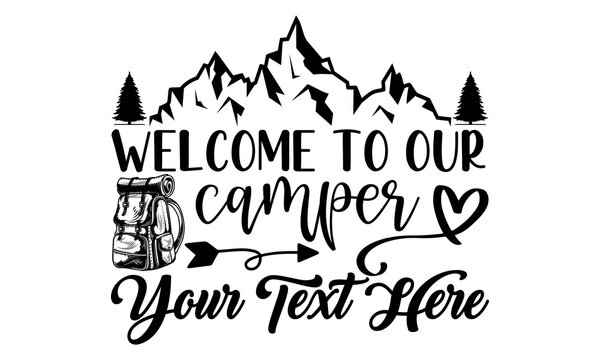 Welcome to our camper your text here- Camping t shirts design, Hand drawn lettering phrase, Calligraphy t shirt design, Isolated on white background, svg Files for Cutting Cricut and Silhouette, EPS
