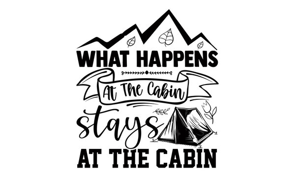 What happens at the cabin stays at the cabin- Camping t shirts design, Hand drawn lettering phrase, Calligraphy t shirt design, Isolated on white background svg Files for Cutting Cricut and Silhouette