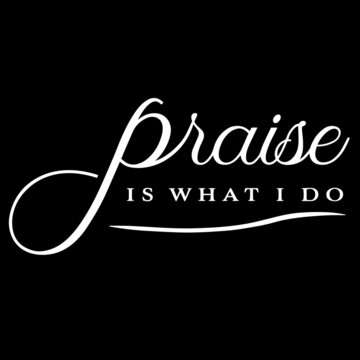 praise is what i do on black background inspirational quotes,lettering design