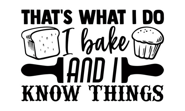 That's what I do I bake and I know things- Baking t shirts design, Hand drawn lettering phrase, Calligraphy t shirt design, Isolated on white background, svg Files for Cutting Cricut and Silhouette