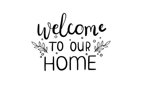 Welcome to our home lettering outline hand drawn vector. Tupography quote