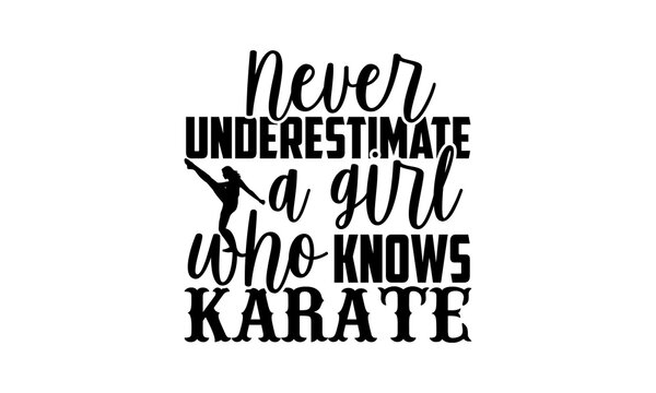 Never underestimate a girl who knows karate - Karate t shirt design, Hand drawn lettering phrase isolated on white background, Calligraphy graphic design typography element, Hand written vector sign,