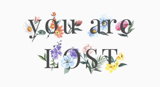 you are lost slogan with colorful flowers vector illustration