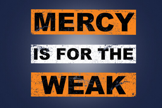 Mercy is for the weak saying lettering