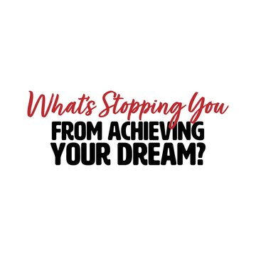 """""""Whats Stopping You From Achieving Your Dream"""". Inspirational and Motivational Quotes Vector. Suitable for Cutting Sticker, Poster, Vinyl, Decals, Card, T-Shirt, Mug and Various Other."""