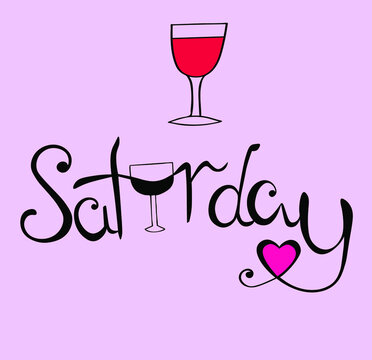 The lettering SATURDAY is hand-drawn in black ink on a pink background. Vector illustration. A glass of wine. Festive mood. Weekend. Red wine.