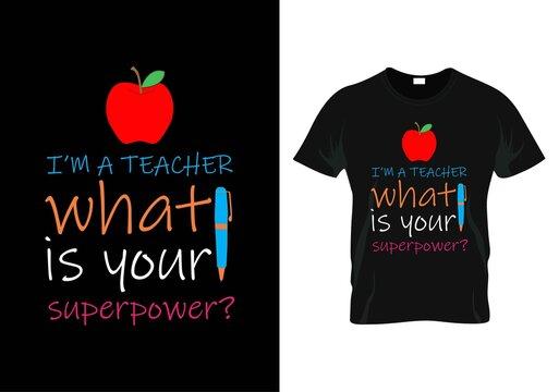 i'm a teacher what is your superpower? t-shirt. teacher day t-shirt design