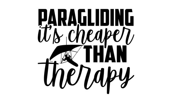 Paragliding It's Cheaper Than Therapy - Hang Gliding t shirts design, Hand drawn lettering phrase isolated on white background, Calligraphy graphic design typography element, Hand written vector sign,