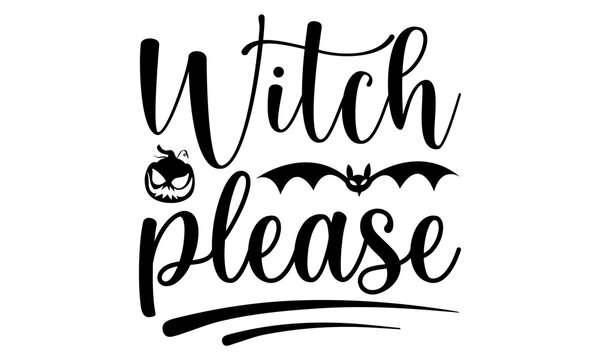 Witch please SVG, Halloween Svg Bundle, Halloween Vector, Sarcastic Svg, Dxf Eps Png, Silhouette, Cricut, Cameo, Digital, Funny Mom Svg, Witch Svg, Ghost Svg,Halloween Svg Bundle, Halloween Svg