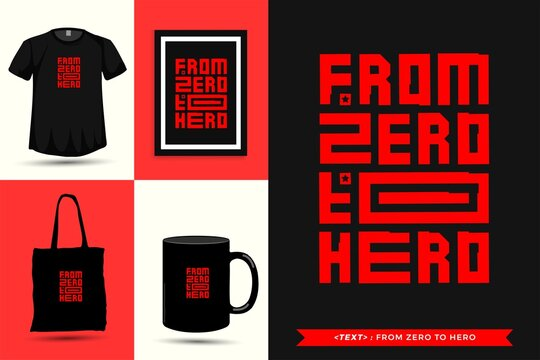 Trendy typography Quote motivation Tshirt From zero to hero for print. Typographic lettering vertical design template poster, mug, tote bag, clothing, and merchandise