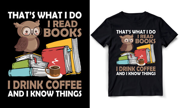 That's What I Do I Read Books I Drink Coffee and I Know Things