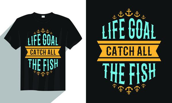 Life goal catch all the fish fishing t shirt, vintage fishing t shirt, typography fishing t shirt, fishing quote t shirt