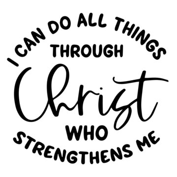 i can do all things through christ who strengthens me inspirational funny quotes, motivational positive quotes, silhouette arts lettering design