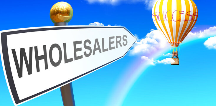 Wholesalers leads to success - shown as a sign with a phrase Wholesalers pointing at balloon in the sky with clouds to symbolize the meaning of Wholesalers, 3d illustration