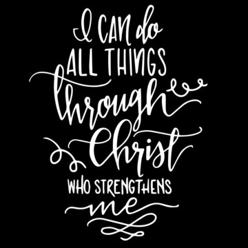 i can do all things through christ who strengthens me on black background inspirational quotes,lettering design