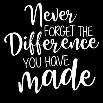 never forget the difference you have made on black background inspirational quotes,lettering design