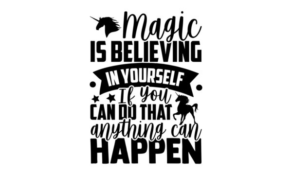 Magic is believing in yourself If you can do that, anything can happen - Unicorn t shirt design, Hand drawn lettering phrase, Calligraphy t shirt design, svg Files for Cutting Cricut and Silhouette, c