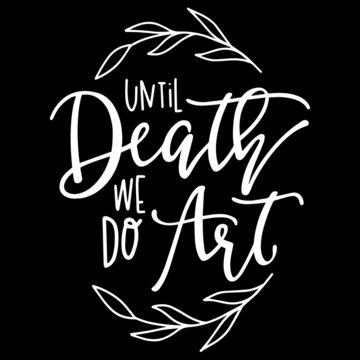 until death we do art on black background inspirational quotes,lettering design