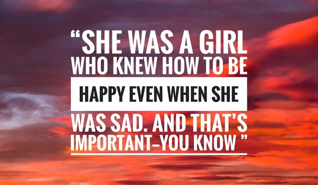 """Success quote about life with sky background, """"She was a girl who knew how to be happy even when she was sad. And that's important—you know """""""