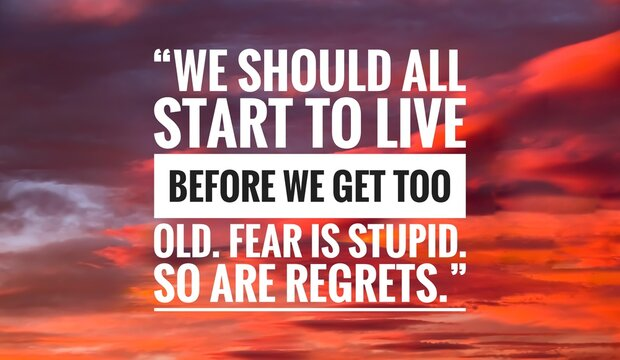 """Success quote about life with sky background, """"We should all start to live before we get too old. Fear is stupid. So are regrets."""""""