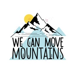 Vector illustration with mountains and lettering phrase. We can move mountains. Inspirational typography poster with nature landscape, abstract elements and doodle pine trees.