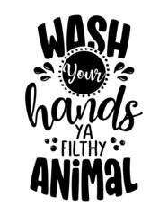 Wash your hands ya filthy animal - Funny coronavirus (2019-ncov) - quote, antidepressant lettering phrase. Coronavirus get well concept with humor.