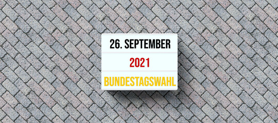 lightbox with German message for 26th OF SEPTEMBER 2021 - GERMAN PARLIAMENT ELECTION on street pavement background