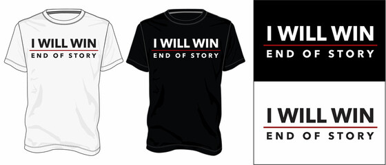 I will win end of story. Typography t-shirt design Ready to print. Modern, simple, lettering t shirt vector isolated on White and black template view. Apparel calligraphy text graphic.