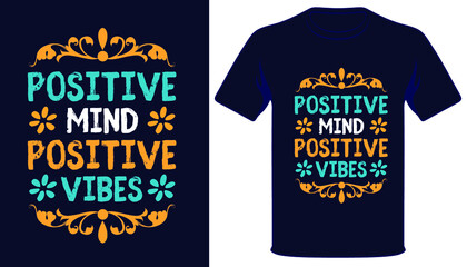 Positive mind positive vibes best typography t-shirt design