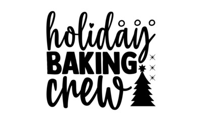 Holiday baking crew - Christmas SVG, Christmas cut file, Christmas cut file quotes, Christmas Cut Files for Cutting Machines like Cricut and Silhouette, Christmas t shirt design