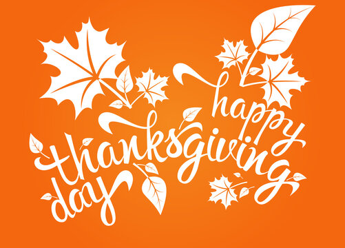 Happy Thanksgiving Day. Typography poster and greeting cards. Celebration text with leaves. Inscription, lettering, template, banner. Orange background. Vector illustration.