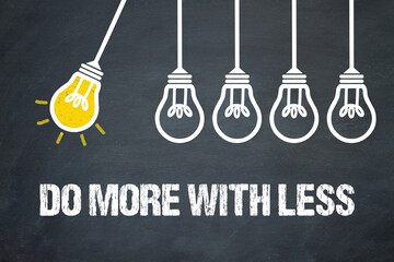do more with less